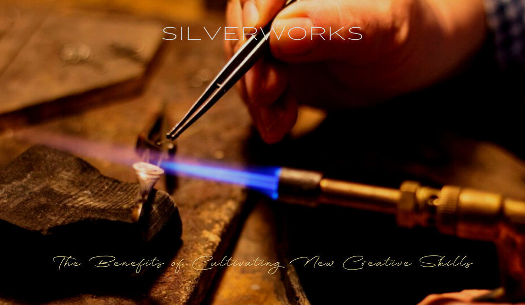 Silverworks - Jewellery Classes - The Benefits of Cultivating New Creative Skills